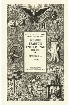 Polskie Tradycje Ezoteryczne 1890-1939 Tom III Masoneria