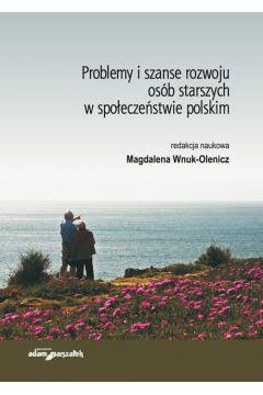 Problemy i szanse rozwoju osób starszych w społeczeństwie polskim