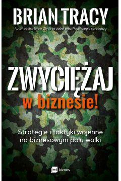 Zwyciężaj w biznesie strategie i taktyki wojenne na biznesowym polu walki