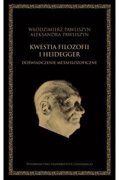 Kwestia filozofii i Heidegger. Doświadczenie metafilozoficzne