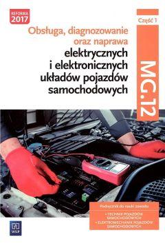 Obsługa, diagnozowanie oraz naprawa elektrycznych i elektronicznych układów pojazdów samochodowych. Kwalifikacja MG.12. Część 1