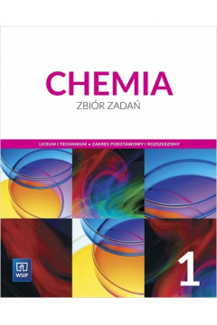 Chemia 1. Zbiór zadań dla liceum i technikum. Klasa 1. Zakres podstawowy i rozszerzony