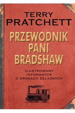 Przewodnik pani bradshaw ilustrowany informator o drogach żelaznych