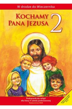 W drodze do Wieczernika. Klasa 2. Kochamy Pana Jezusa. Podręcznik dla szkoły podstawowej