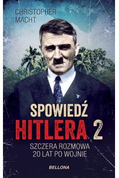 Spowiedź Hitlera. Szczera rozmowa po 20 latach. Tom 2