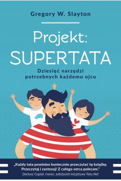 Projekt: SUPERTATA. Dziesięć narzędzi potrzebnych każdemu ojcu