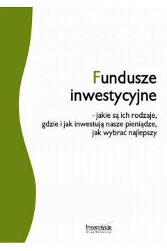 Fundusze inwestycyjne - jakie są ich rodzaje, gdzie i jak inwestują nasze pieniądze, jak wybrać najlepszy