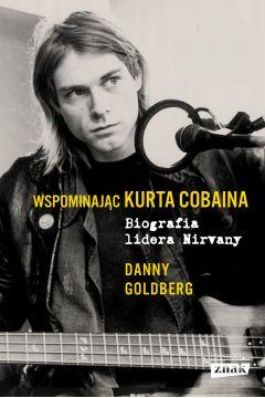 Wspominając Kurta Cobaina. Biografia lidera Nirvany