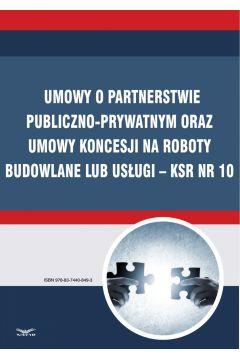 Umowy o partnerstwie publiczno-prywatnym oraz umowy koncesji na roboty budowlane lub usługi - KSR Nr 10