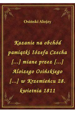 Kazanie na obchód pamiątki Iózefa Czecha [...] miane przez [...] Aloizego Osińskiego [...] w Krzemieńcu 28. kwietnia 1811