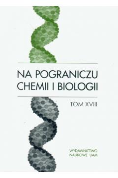 Na pograniczu chemii i biologii Tom 18