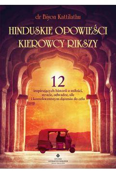 Hinduskie opowieści kierowcy rikszy. 12 inspirujących historii o miłości, stracie, odwadze, sile i konsekwentnym dążeniu do celu