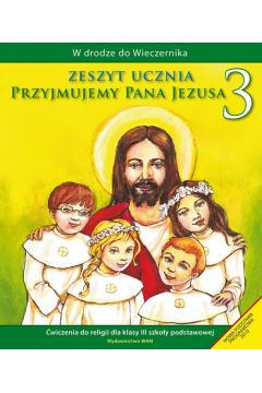 W drodze do Wieczernika. Klasa 3. Przyjmujemy Pana Jezusa. Religia. Zeszyt ucznia dla szkoły podstawowej