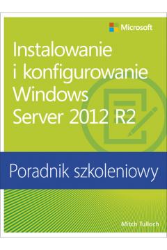 Instalowanie i konfigurowanie Windows Server 2012 R2. Poradnik szkoleniowy