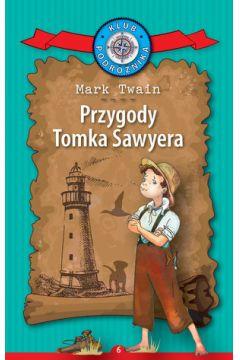 Przygody Tomka Sawyera. Kolekcja: Klub Podróżnika. Tom 6
