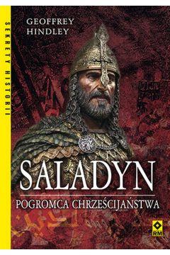 Saladyn. Pogromca Chrześcijaństwa
