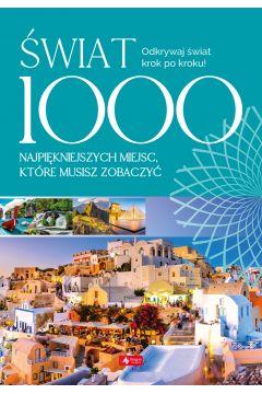 Świat. 1000 miejsc, które musisz zobaczyć