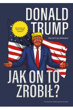 Donald Trump. Jak on to zrobił?