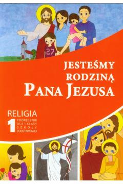 Jesteśmy rodziną Pana Jezusa. Religia. Klasa 1. Podręcznik dla szkoły podstawowej