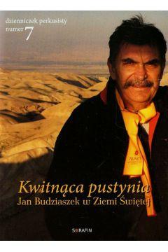 Kwitnąca pustynia. Jan Budziaszek w Ziemi Świętej