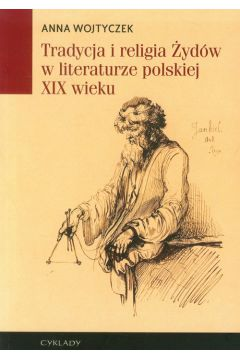 Tradycja i religia Żydów w literaturze polskiej XIX wieku