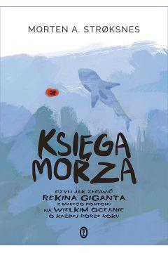 Księga morza czyli jak złowić rekina giganta z małego pontonu na wielkim oceanie o każdej po