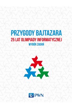 Przygody bajtazara 25 lat olimpiady informatycznej wybór zadań