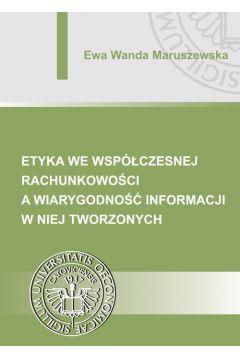 Etyka we współczesnej rachunkowości a wiarygodność informacji w niej tworzonych