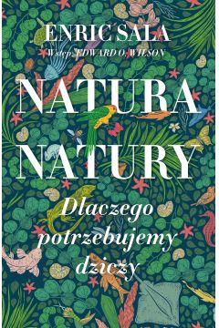 Natura natury. Dlaczego potrzebujemy dziczy