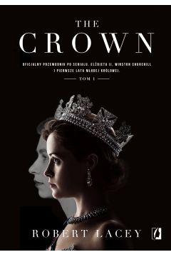 The Crown. Oficjalny przewodnik po serialu. Elżbieta II, Winston Churchill i pierwsze lata młodej królowej. Tom 1