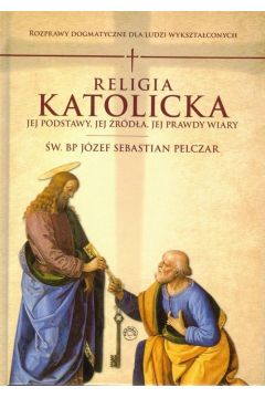 Religia katolicka. Jej podstawy jej źródła i jej prawdy wiary