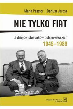 Nie tylko Fiat. Z dziejów stosunków polsko-włoskich 1945-1989