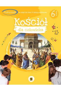 Kościół dla człowieka. Podręcznik do religii dla klasy 6 szkoły podstawowej