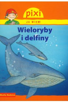 Pixi Ja wiem! Wieloryby i delfiny