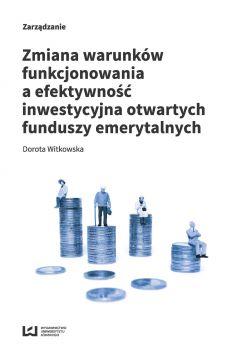 Zmiana warunków funkcjonowania a efektywność inwestycyjna otwartych funduszy emerytalnych