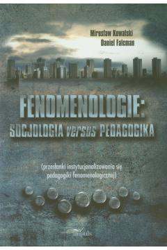 Fenomenologie. Socjologia versus pedagogika przesłanki instytyucjonalizowania się pedagogiki fenomenologicznej