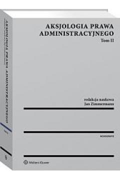 Aksjologia prawa administracyjnego. Tom 2