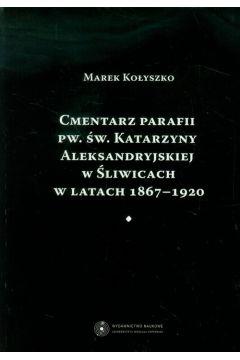 Cmentarz parafii pw. św. Katarzyny Aleksandryjskiej w Śliwicach w latach 1867-1920