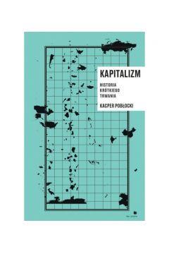 Kapitalizm. Historia krotkiego trwania