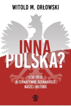 Inna Polska? 1918-2018: alternatywne scenariusze naszej historii