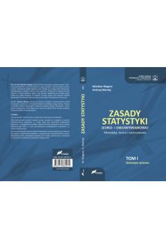Zasady statystyki jedno- i dwuwymiarowej. Metodyka, teoria i zastosowania. Tom 1. Statystyka opisowa