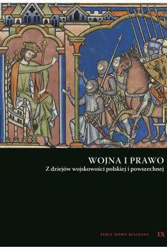 Wojna i prawo. Z dziejów wojskowości polskiej i...
