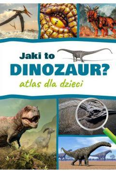 Jaki to dinozaur? Atlas dla dzieci
