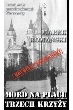 Kryminały przedwojennej Warszawy. Mord na Placu Trzech Krzyży
