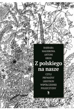 Z polskiego na nasze czyli prywatny leksykon współczesnej polszczyzny