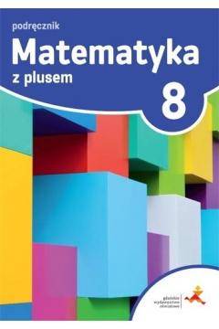 Matematyka z plusem 8. Podręcznik. Szkoła podstawowa