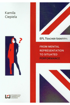 EFL teacher identity From mental representation to situated performance