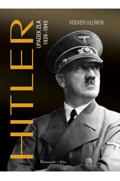 Hitler. Upadek zła 1939-1945