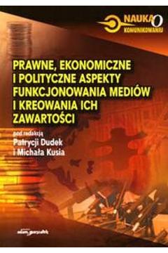 Prawne ekonomiczne i polityczne aspekty funkcjonowania mediów i kreowania ich zawartości