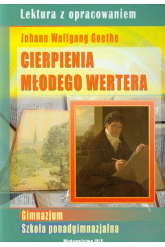 Cierpienia młodego Wertera Lektura z opracowaniem Johann Wolfgang Goethe